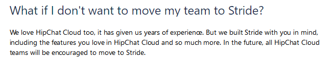 In the future, all HipChat Cloud teams will be encouraged to move to Stride