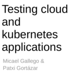 Testing cloud and kubernetes applications #ExpoQA19